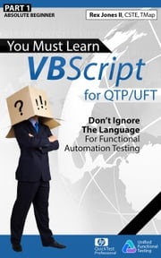 (Part 1) You Must Learn VBScript for QTP/UFT: Don't Ignore The Language For Functional Automation Testing ebook by Rex Jones