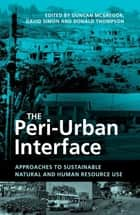 The Peri-Urban Interface - Approaches to Sustainable Natural and Human Resource Use ebook by Duncan McGregor, David Simon