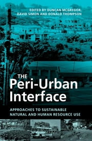 The Peri-Urban Interface - Approaches to Sustainable Natural and Human Resource Use ebook by Duncan McGregor,David Simon