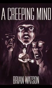 A Creeping Mind ebook by Brian Watson