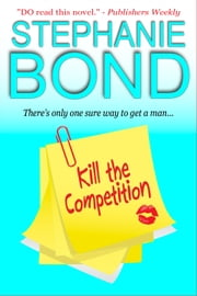 Kill the Competition - a humorous romantic mystery ebook by Stephanie Bond