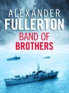 Band of Brothers - The Explosive WW2 Naval Thriller ekitaplar by Alexander Fullerton