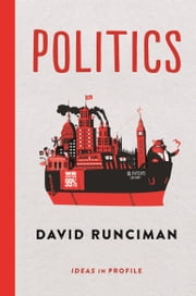 Politics: Ideas in Profile: Enhanced Edition ebook by David Runciman
