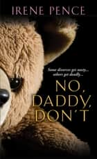 No, Daddy, Don't!: A Father's Murderous Act Of Revenge ebook by