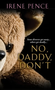 No, Daddy, Don't!: A Father's Murderous Act Of Revenge ebook by Irene Pence