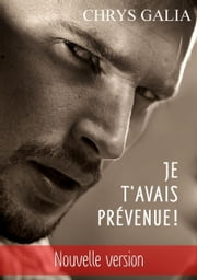 Je t'avais prévenue ! - - Nouvelle version ebook by Chrys Galia