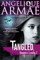 Tangled (Vampire Lovely 2) ebook by Angelique Armae