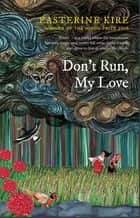 Don't Run, My Love ebook by Easterine Kire