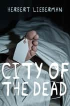City of the Dead eBook by Herbert Lieberman