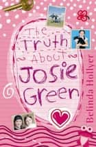 The Truth About Josie Green ebook by Belinda Hollyer