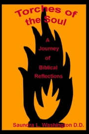 Torches of the Soul: A Journey of Scriptural Reflections ebook by Saundra L. Washington D.D.