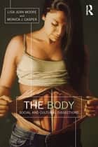 The Body - Social and Cultural Dissections eBook by Lisa Jean Moore, Monica J. Casper