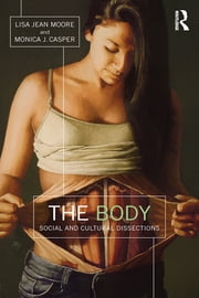 The Body - Social and Cultural Dissections ebook by Lisa Jean Moore,Monica J. Casper