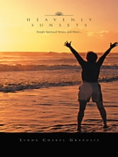HEAVENLY SUNSETS - Simple Spiritual Verses, and More... ebook by Linda Cheryl Grazulis