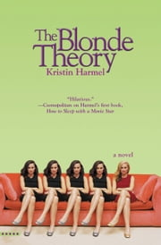 The Blonde Theory ebook by Kristin Harmel