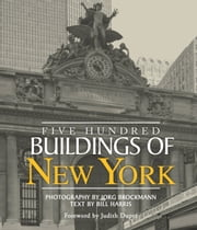 Five Hundred Buildings of New York ebook by Jorg Brockmann,Bill Harris