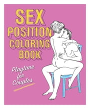 Sex Position Coloring Book - Playtime for Couples ebook by Editors of Hollan Publishing