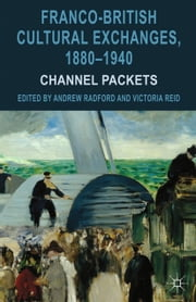 Franco-British Cultural Exchanges, 1880-1940 - Channel Packets ebook by Andrew Radford,Victoria Reid