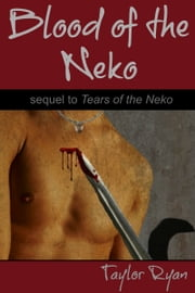 Blood of the Neko (sequel to Tears of the Neko) ebook by Taylor Ryan