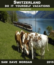 Switzerland: Do It Yourself Vacations - DIY Series ebook by Sam Dave Morgan