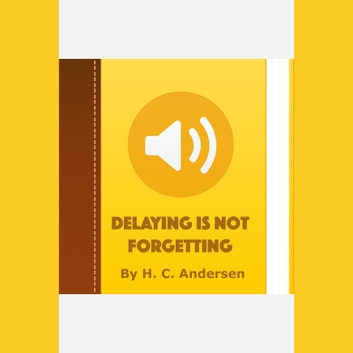 Delaying Is Not Forgetting audiobook by H. C. Andersen