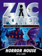Zac Power: Horror House ebook by H. I. Larry