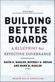 Building Better Boards - A Blueprint for Effective Governance ebook by David A. Nadler, Beverly A. Behan, Mark B. Nadler