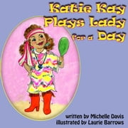 Katie Kay Plays Lady For a Day ebook by michelle davis