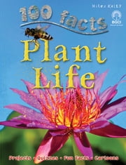 100 Facts Plant Life ebook by Miles Kelly