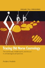 Tracing Old Norse Cosmology - The World Tree, Middle Earth and the Sun in Archeaological Perspectives ebook by Anders Andrén