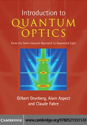 Introduction to Quantum Optics ebook by Grynberg, Gilbert