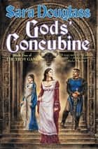 Gods' Concubine ebook by Sara Douglass
