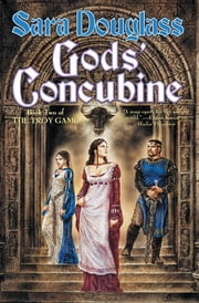 Gods' Concubine - Book Two of The Troy Game ebook by Sara Douglass
