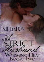 A Strict Husband: Wyoming Heat Book Two ebook by Sue Lyndon