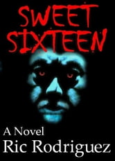 Sweet Sixteen ebook by Ric Rodriguez