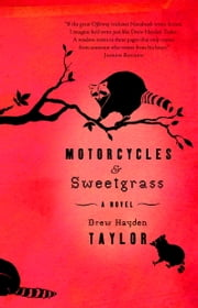 Motorcycles & Sweetgrass ebook by Drew Hayden Taylor