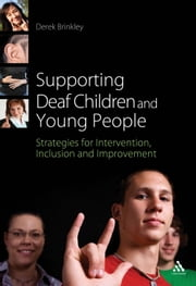 Supporting Deaf Children and Young People - Strategies for Intervention, Inclusion and Improvement ebook by Derek Brinkley