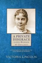 A Private Disgrace: Lizzie Borden by Daylight ebook by Victoria Lincoln