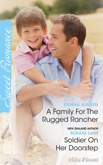 A Family For The Rugged Rancher/Soldier On Her Doorstep ebook by Donna Alward,Soraya Lane