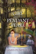 The Girl With the Pendant Pearl ebook by James Pumpelly