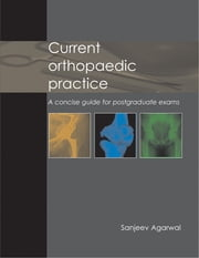 Current Orthopaedic Practice - A concise guide for postgraduate exams ebook by Sanjeev Agarwal