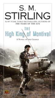 The High King of Montival - A Novel of the Change ebook by S. M. Stirling