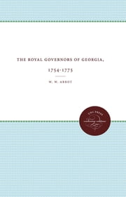 The Royal Governors of Georgia, 1754-1775 ebook by W. W. Abbot