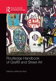 Routledge Handbook of Graffiti and Street Art ebook by Jeffrey Ian Ross