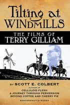 Tilting at Windmills: The Films of Terry Gilliam ebook by scott colbert
