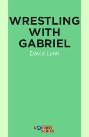Wrestling With Gabriel ebook by David Lynn