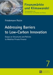 Addressing Barriers to Low-Carbon Innovation ebook by Friedemann Polzin