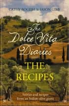 Dolce Vita Diaries: The Recipes ebook by Cathy Rogers, Jason Gibb