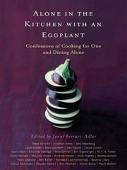 Alone in the Kitchen with an Eggplant - Confessions of Cooking for One and Dining Alone ebook by Jenni Ferrari-Adler