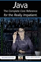 Java : The Complete Core Reference for the Really Impatient. ebook by Harry. H. Chaudhary.